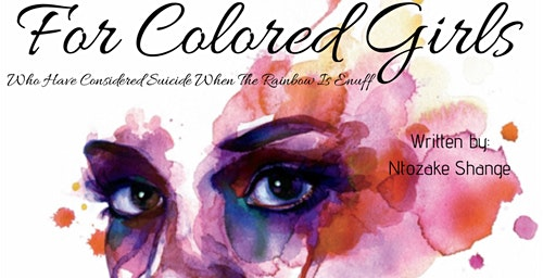 """For Colored Girls Who Have Considered Suicide When the Rainbow is Enuff"""
