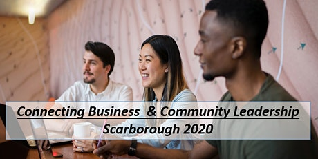 Connecting Business And Community Leadership in Scarborough 2020 tickets