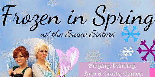 Frozen in Spring w/ the Snow Sisters