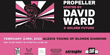 Propeller | David Ward + Golden Future ft. Alexis Young of Blonde Diamond tickets
