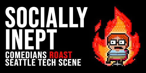 Socially Inept: Tech Roast Show