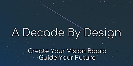 A Decade by Design: Create Your Vision Board, Guide Your Life tickets