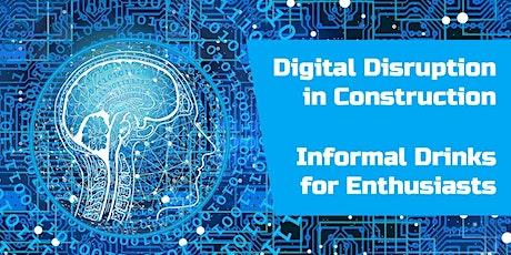 Digital Disruption in Construction - Informal Drinks tickets