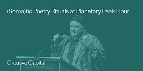 (Soma)tic Poetry Rituals at Planetary Peak Hour, with CAConrad tickets