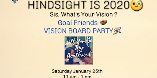 Hindsight is 2020: Sis, What's Your Vision? Goal Friends Vision Board Party