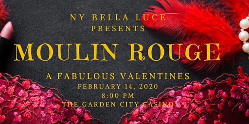 NY Bella Luce Presents Moulin Rouge A Fabulous Valentines February14, 2020