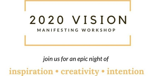 2020 Vision: Manifesting Workshop