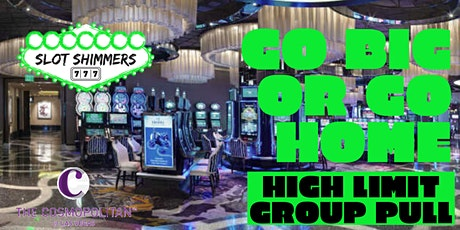 BIG BUY IN SLOT HIGH LIMIT GROUP PULL- GO BIG OR GO HOME tickets