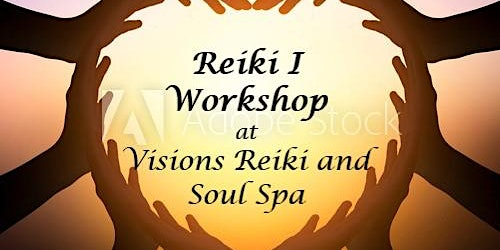 REIKI I WORKSHOP - THE FIRST STEP  at Visions Reiki and Soul Spa