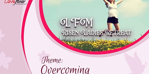 OVERCOMING, (LFM) RISEN LADIES RETREAT