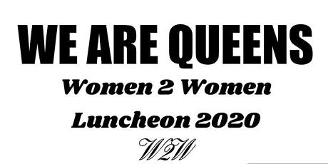 WE ARE QUEENS ~ Women2Women Luncheon 2020 tickets