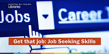 CANCELLED: Get That Job: Job Seeking Skills - VENUE CHANGE - Albany Creek Library tickets