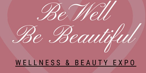 """Be Well Be Beautiful"" Wellness & Beauty Expo 2020"