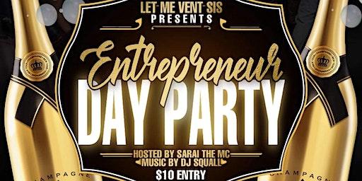 Let Me Vent Sis Presents: The Entrepreneur Day Party