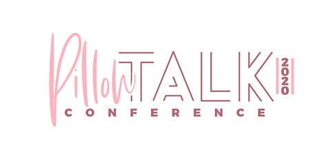 Pillow Talk Conference: Love, Sex, and Relationships tickets