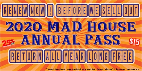 MAD HOUSE 2020 ANNUAL PASS RENEWAL PAGE. RENEW AT 25%  OFF boletos