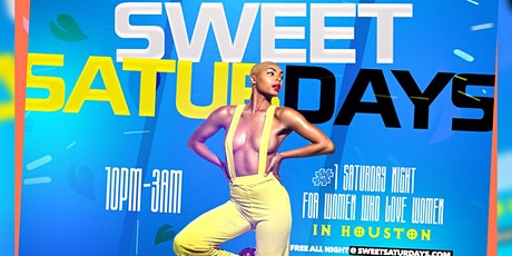 SWEET SATURDAYS - #1 ALL GIRL PARTY EVERY SATURDAY IN HOUSTON tickets