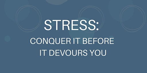 Stress: Conquer It Before It Devours You