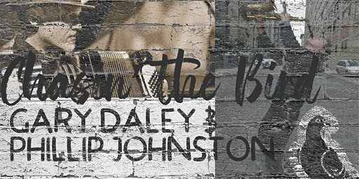 Gary Daley & Phillip Johnston: Chasin' The Bird @ Pigeon Lane