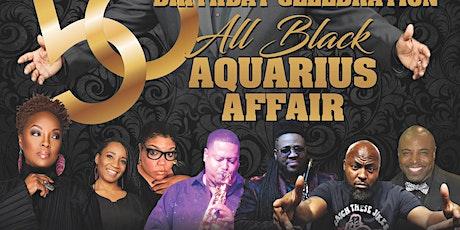 Aquarius All Black Concert Party Affair/ Hubb's 50Th Birthday Celebration tickets