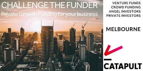 Challenge the Funder: Raising capital for your business! [MEL] tickets