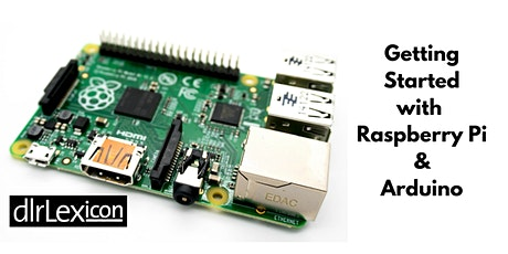 Getting started with Raspberry Pi & Arduino with Dr. Jake Rowan Byrne tickets