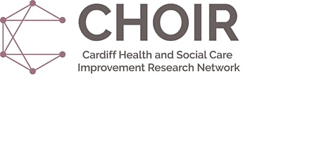 CHOIR (Cardiff Health and Social Care Improvement Research Network) 2019/20 tickets