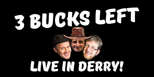 3 Bucks Left: Live in Derry!