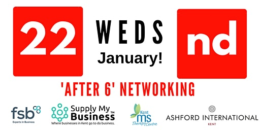 'After 6' FREE Monthly Ashford Networking - Weds 22nd January