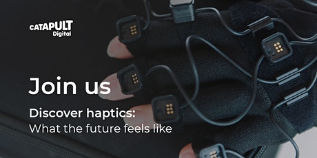 Discover haptics: What the future feels like tickets