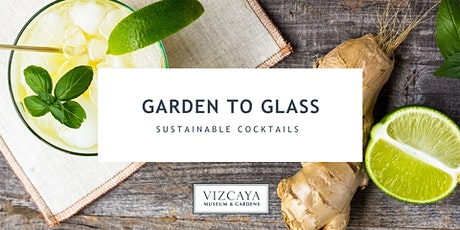 SOLD OUT   Garden to Glass   Sustainable Cocktails at Vizcaya tickets