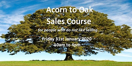 "The ""Acorn to Oak"" sales model. Learn how to sell by relationship building. tickets"