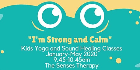 """I'm Strong and Calm"" Kids Yoga and Sound Immersion Classes tickets"