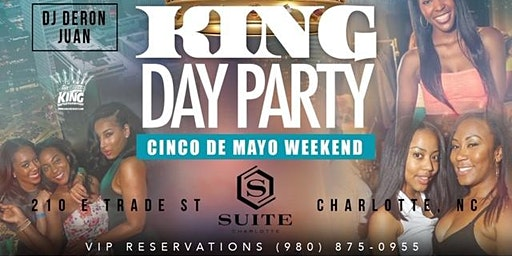 The #KingDayParty - Cinco De Mayo Weekend!