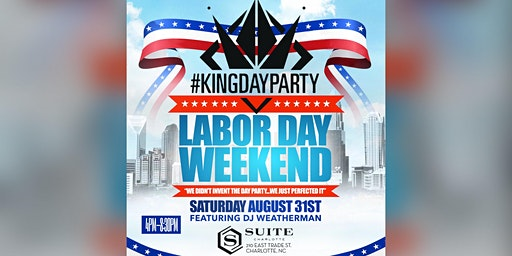 The #KingDayParty - Labor Day Weekend!