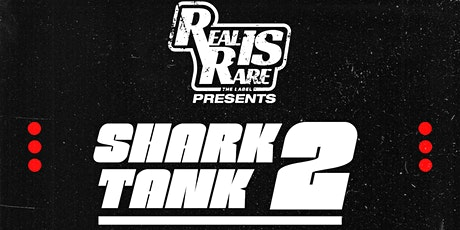 Shark Tank 2: Presented by Real Is Rare, The Label tickets