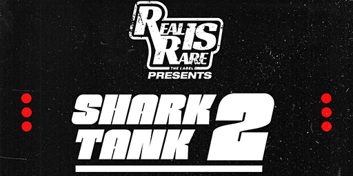 Shark Tank 2: Presented by Real Is Rare, The Label