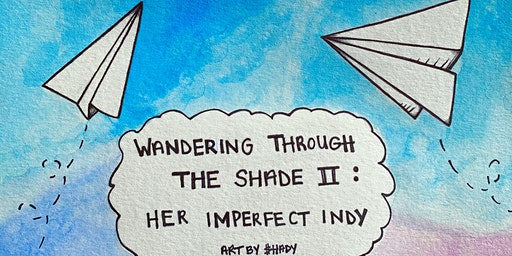 Wandering Through The Shade II: Her Imperfect Indy