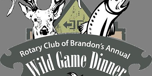Rotary Club of Brandon's 44th ANNUAL WILD GAME DINNER