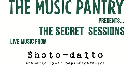 The Music Pantry Presents 'Secret Sessions' : Shoto-daito