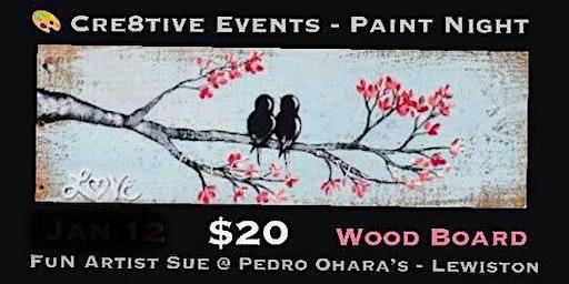 $20 Love Birds on Wood Board @ Pedro's Lewiston 1/28