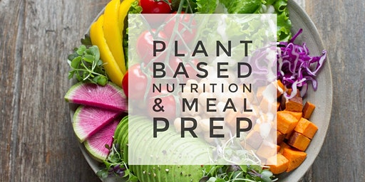 Plant Based Nutrition and Meal Prep