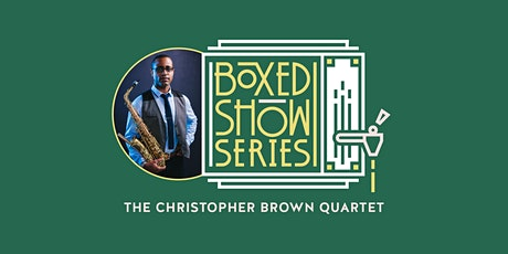 Spring Boxed Show #1: The Christopher Brown Quartet tickets