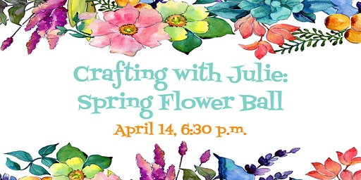 Crafting with Julie: Spring Flower Ball