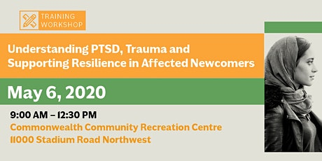 Understanding PTSD, Trauma and Supporting Resilience in Affected Newcomers (May 6, 2020) tickets