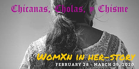 Chicanas, Cholas, y Chisme: WOMXN IN HER-STORY tickets