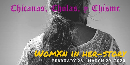 Chicanas, Cholas, y Chisme: WOMXN IN HER-STORY