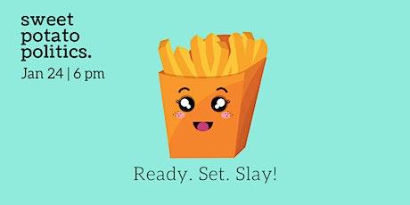 Sweet Potato Politics - Ready. Set. Slay! tickets