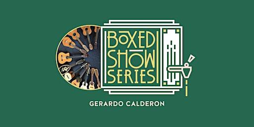 Spring Boxed Show Series #3: Gerardo Calderon