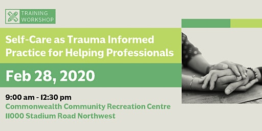 Self-Care as Trauma Informed Practice for Helping Professionals (Feb 28, 2020)